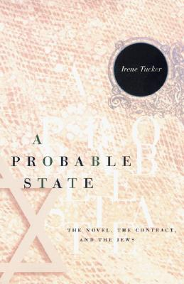 A Probable State: The Novel, the Contract, and the Jews - Tucker, Irene