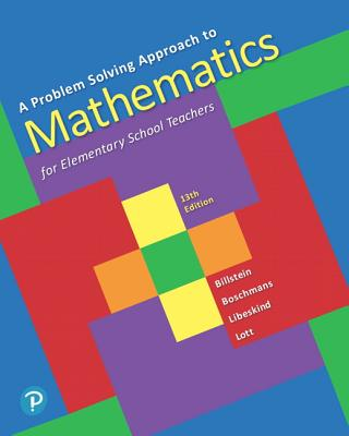 A Problem Solving Approach to Mathematics for Elementary School Teachers - Billstein, Rick, and Libeskind, Shlomo, and Lott, Johnny
