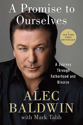 A Promise to Ourselves: A Journey Through Fatherhood and Divorce - Baldwin, Alec, and Tabb, Mark