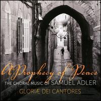 A Prophecy of Peace: The Choral Music of Samuel Adler - Amanda Dawn Ortolani (soprano); Estelle Cole (alto); Gloriae Dei Cantores; Greg Gettel (trumpet); James Jordan (organ);...