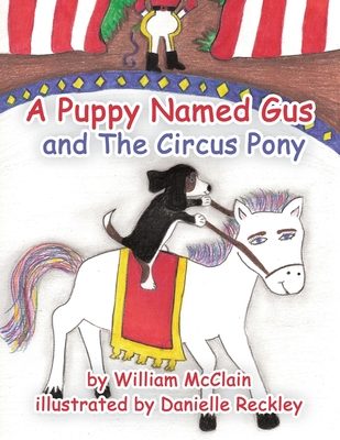 A Puppy Named Gus and the Circus Pony - McClain, William