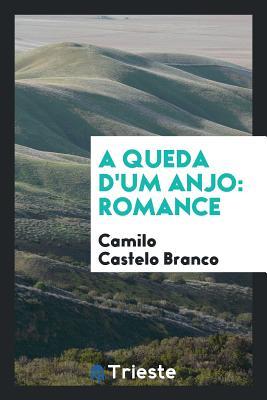 A Queda D'Um Anjo: Romance - Castelo Branco, Camilo