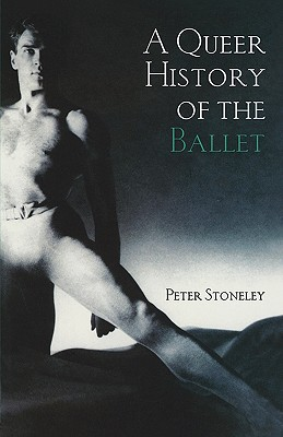 A Queer History of the Ballet - Stoneley, Peter