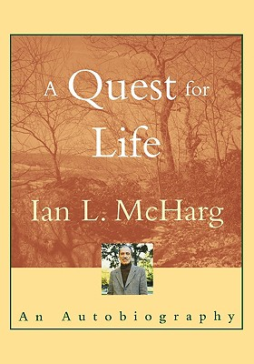 A Quest for Life: An Autobiography - McHarg, Ian L, and Udall, Stewart L (Foreword by)