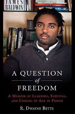 A Question of Freedom: A Memoir of Survival, Learning, and Coming of Age in Prison - Betts, R Dwayne