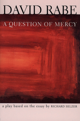 A Question of Mercy: A Play Based on the Essay by Richard Selzer - Rabe, David