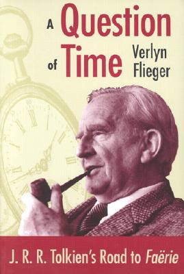 A Question of Time: J.R.R. Tolkien's Toad to Faerie - Flieger, Verlyn