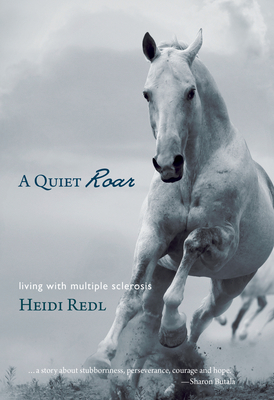A Quiet Roar: Living with Multiple Sclerosis - Redl, Heidi