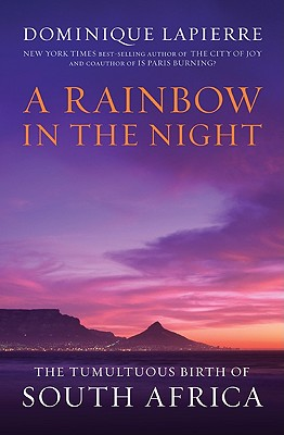 A Rainbow in the Night: The Tumultuous Birth of South Africa - Lapierre, Dominique