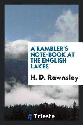 A Rambler's Note-Book at the English Lakes - Rawnsley, H D