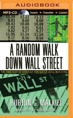 A Random Walk Down Wall Street: The Time-Tested Strategy for Succesful Investing - Malkiel, Burton G, and McCue, Kerin (Read by)