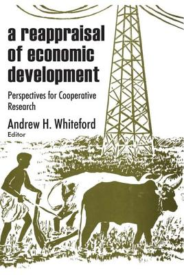 A Reappraisal of Economic Development: Perspectives for Cooperative Research - Whiteford, Andrew H