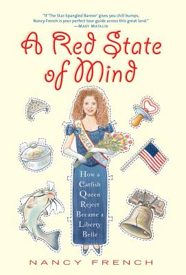 A Red State of Mind: How a Catfish Queen Reject Became a Liberty Belle - French, Nancy