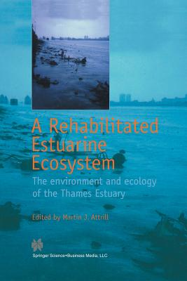 A Rehabilitated Estuarine Ecosystem: The Environment and Ecology of the Thames Estuary - Attrill, Martin J (Editor)