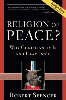 A Religion of Peace?: Why Christianity Is and Islam Isn't - Spencer, Robert