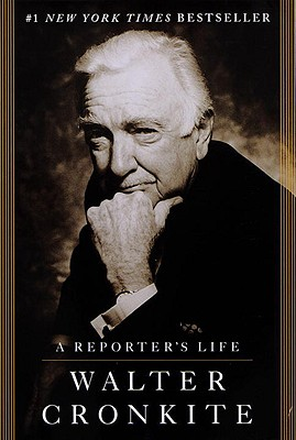 A Reporter's Life - Cronkite, Walter, IV
