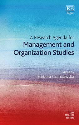A Research Agenda for Management and Organization Studies - Czarniawska, Barbara (Editor)