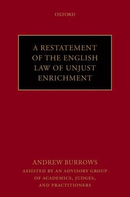 A Restatement of the English Law of Unjust Enrichment - Burrows, Andrew, Hon., QC, FBA