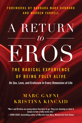 A Return to Eros: The Radical Experience of Being Fully Alive - Gafni, Marc, and Kincaid, Kristina, and Max Hubbard, Barbara (Foreword by)