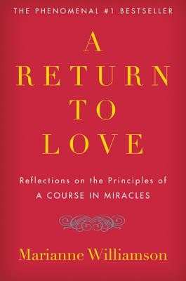 "A Return to Love: Reflections on the Principles of ""A Course in Miracles"" - Williamson, Marianne"