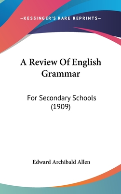 A Review of English Grammar: For Secondary Schools (1909) - Allen, Edward Archibald
