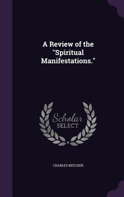 A Review of the Spiritual Manifestations. - Beecher, Charles