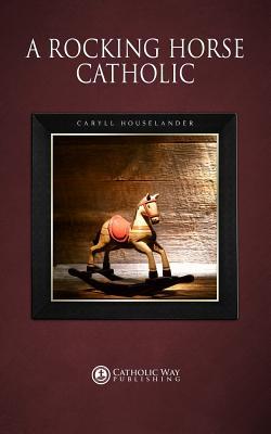 A Rocking Horse Catholic - Caryll Houselander