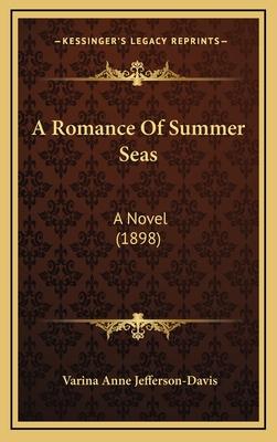 A Romance of Summer Seas: A Novel (1898) - Jefferson-Davis, Varina Anne