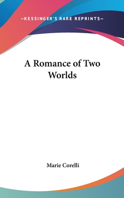 A Romance of Two Worlds - Corelli, Marie