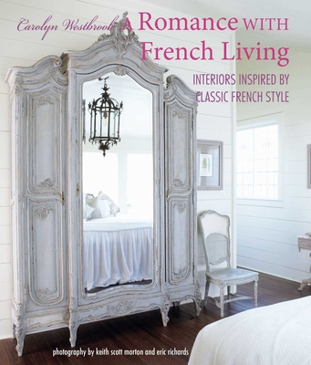 A Romance with French Living: Interiors Inspired by Classic French Style - Westbrook, Carolyn