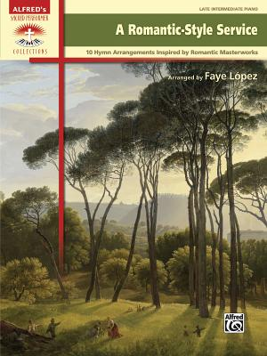 A Romantic-Style Service: 10 Hymn Arrangements Inspired by Romantic Masterworks - López, Faye
