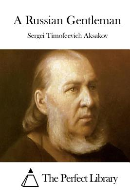 A Russian Gentleman - Aksakov, Sergei Timofeevich, and The Perfect Library (Editor)