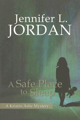 A Safe Place to Sleep: A Kristin Ashe Mystery - Jordan, Jennifer L
