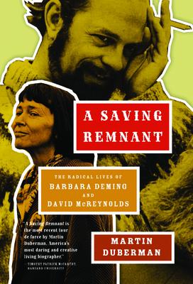 A Saving Remnant: The Radical Lives of Barbara Deming and David McReynolds - Duberman, Martin