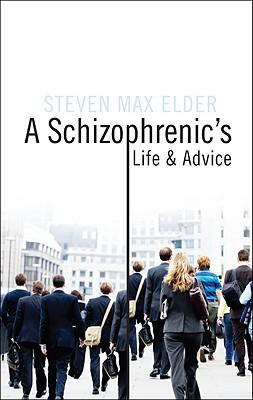 A Schizophrenic's Life and Advice - Elder, Steven Max
