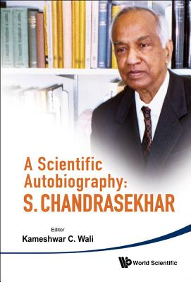 A Scientific Autobiography: S Chandrasekhar - Wali, Kameshwar C (Editor)