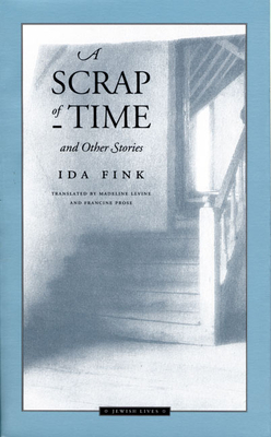 A Scrap of Time and Other Stories - Fink, Ida, and Prose, Francine (Translated by), and Levine, Madeline G, Professor (Translated by)