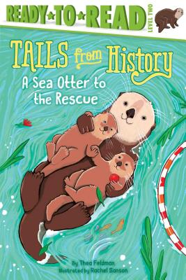 A Sea Otter to the Rescue - Feldman, Thea