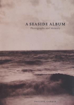A Seaside Album: Photographs and Memory - Garner, Philippe