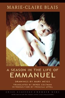 A Season in the Life of Emmanuel - Blais, Marie-Claire, and Coltman, Derek (Translated by), and Uppal, Priscila (Introduction by)
