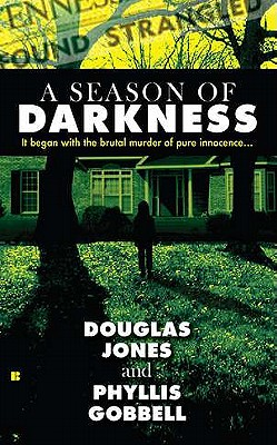 A Season of Darkness: It Began with the Brutal Murder of Pure Innocence... - Jones, Doug, and Gobbell, Phyllis