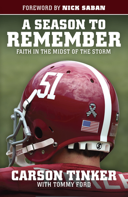 A Season to Remember: Faith in the Midst of the Storm - Tinker, Carson, and Ford, Tommy, and Saban, Nick (Foreword by)