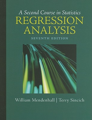 A Second Course in Statistics: Regression Analysis - Mendenhall, William, III, and Sincich, Terry T.