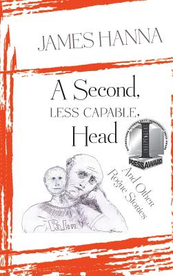A Second, Less Capable, Head: And Other Rogue Stories - Hanna, James