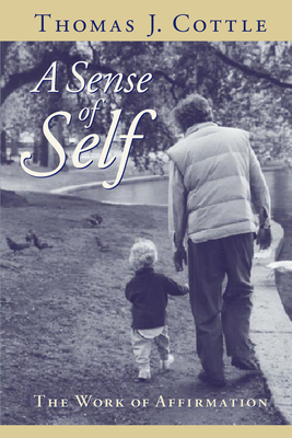 A Sense of Self: The Work of Affirmation - Cottle, Thomas J