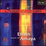 A Sense of Time: Music of Efrain Amaya