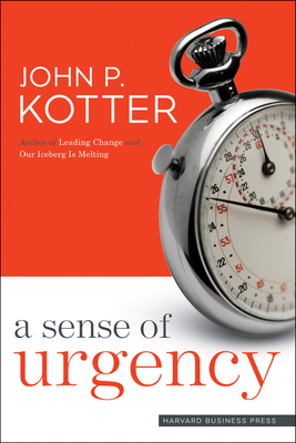 A Sense of Urgency - Kotter, John P