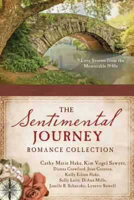 A Sentimental Journey Romance Collection: 9 Love Stories from the Memorable 1940s - Crawford, Dianna, and Croston, Joan, and Hake, Cathy Marie