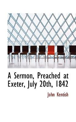 A Sermon, Preached at Exeter, July 20th, 1842 - Kentish, John