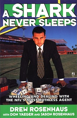 A Shark Never Sleeps: Wheeling and Dealing with the NFL's Most Ruthless Agent - Rosenhaus, Drew, and Rosenhaus, Jason, and Yaeger, Don